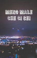MENO MALE CHE CI SEI by _piccola_ribelle_