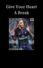 Give Your Heart A Break [Neymar] by Jayme112234