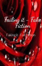 Failing it - Fake Fiction (Faking it- Fail-Fiction) by piano_girl24