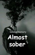 Almost sober by losing0memory