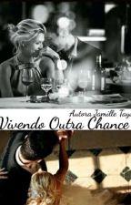 Vivendo Outra Chance ( Série -Encontros Inesperados ) by milletays18