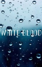 White blood  by ryyrenee