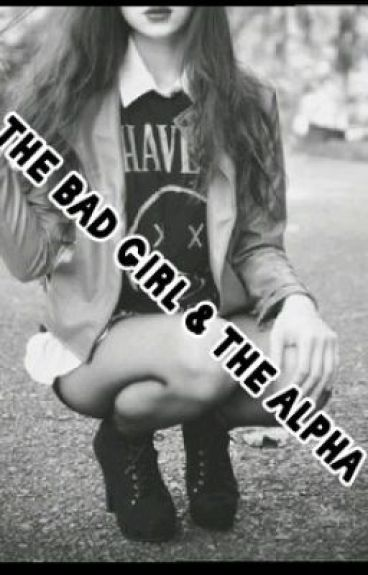 the bad girl & the alpha