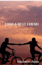 I HAD a Best Friend (Completed) by MissChiqy