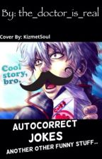 Jokes Autocorrect And Other Funny Stuff by the_doctor_is_real