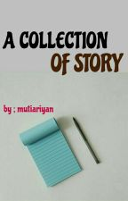 A COLLECTION OF STORY  by mutiariyan