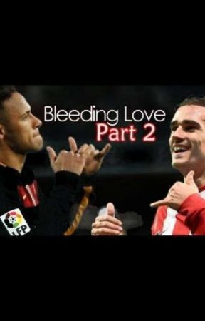 Bleeding Love Part II (Griezmann / Neymar story) by IAmTheMasterpiece