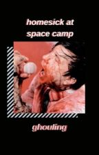 HOMESICK AT SPACE CAMP  by ghouIing