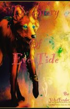 The Story Of EvenTide{ON HOLD} by VelvetFoxyluv