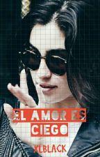 El Amor Es Ciego (lauren Jauregui & tu G!P) (TERMINADA) by jaubelitocabellio