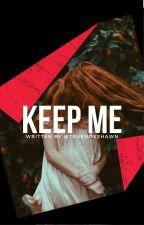 Keep Me; SM by MELODYOFMENDES