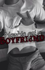 How To Get A Boyfriend by cellblockc