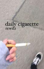 daily cigarette | rewilz by tardyistrealbitchez