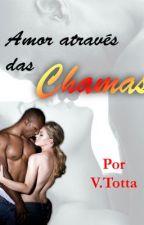 Amor Através das Chamas - V. Totta by VTotta