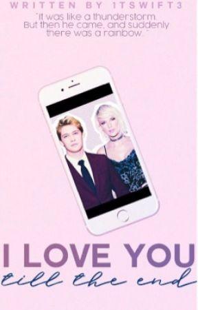 I love you till the end  (Joe Alwyn & Taylor Swift) FAN FIC by 1TSwift3