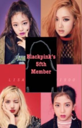 Blackpink's 5th member (ON HOLD SORRY)  by CornLikesThings
