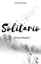 Un Chico Solitario.[Almas Rotas Bilogía I ]Terminada by loreliz8