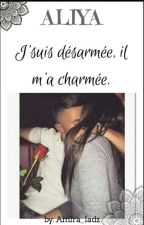 Aliya - J'suis desarmée, il m'a charmée [EN PAUSE] by amira_ladz