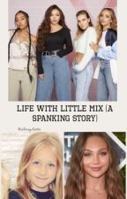 Life With Little Mix (Spanking Story) by CelinaJuliette