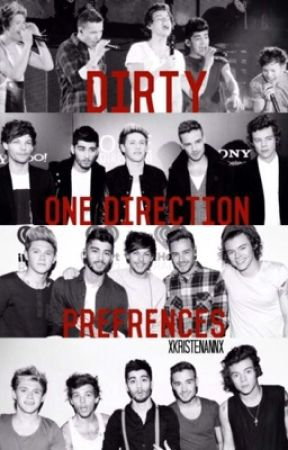 DIRTY One Direction Preferences. by xKristenAnnx