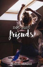 Not Just Friends by nostalairagile