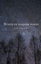 Bunch of random words by laurynsshit