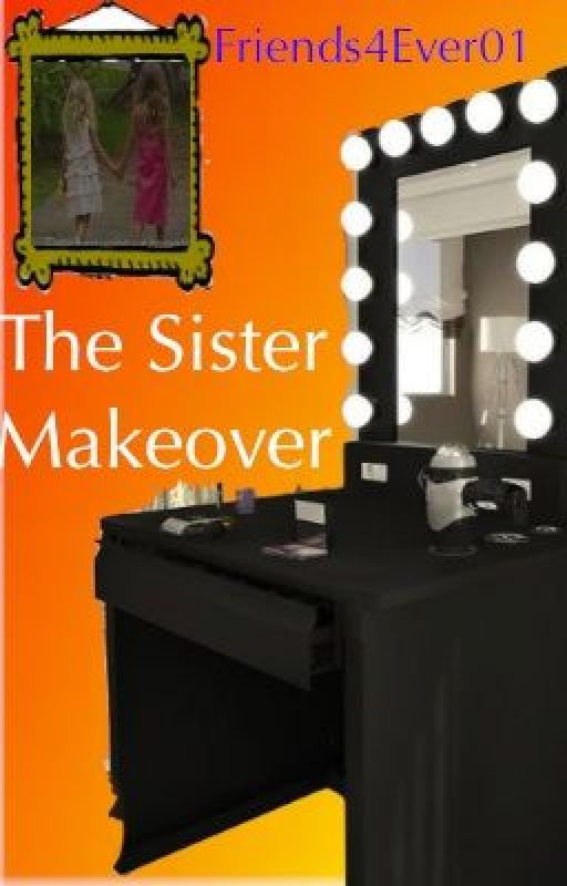The Sister Makeover (previously titled Ms. Popularity and Ms. Nerd are Sisters?) by Friends4Ever01