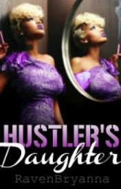 A Hustler's Daughter (BOOK 2) by RavenBryanna