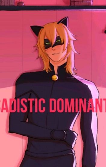 Sadistic Dominant (Chat Noir/Adrien x Reader   WARNING-Smut