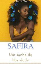 Safira - Um sonho de liberdade by TaizaSouza