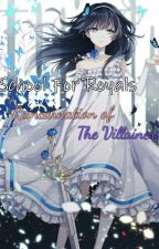 👑 Royal Academy 👑: Reincarnated As A Villianess by Cutie_Pie212