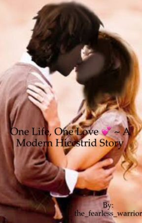 One Life, One Love 💕 (Modern Hiccstrid Story) *ON HOLD