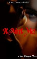 It Ain't Me  by Debby2112