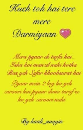 Kuch toh hai tere mere Darmiyaan..... by warrior-in-love