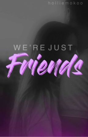 We're Just Friends by holliemokoo