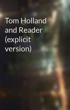 Tom Holland and Reader (explicit version) by Sheena_Stalwart