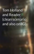 Tom Holland and Reader (clean scenario and also on IG) by Sheena_Stalwart