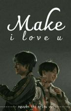 (Hoàn) |Text| Make I Love You • kth×jjk by -biisnowtaekook