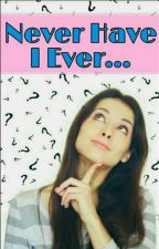 Never Have I Ever!!✓ by ArShi_Angel