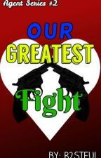 Our Greatest Fight (A.S. #2) [COMPLETE] by B2stful