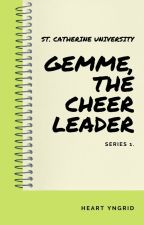 GEMME, The Cheerleader [COMPLETED] (St. Catherine University Series Book #1) by HeartYngrid