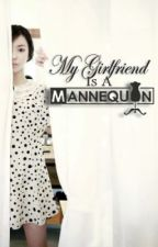 MY GIRLFRIEND IS A MANNEQUIN? (5) by sweetNovember
