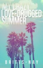 My Crazy Love-Drugged Summer by brittsNAY