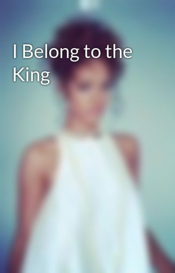 I Belong to the King