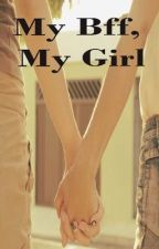 My Bff, My Girl (Short Story) by secretwriter099