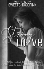 Strong Love ✔️ by sweetchocopink