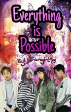 Everything is Possible [ON-GOING] by KFangirl99