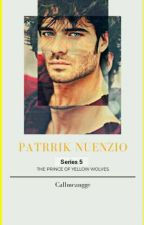 Prince of Yellow Wolves Series 5 : PATRIKK NUENZIO(COMPLETED) by Dontshitonme