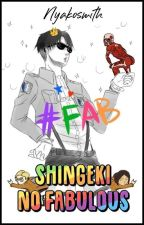 Shingeki No Fabulous ! by NyakoSmith