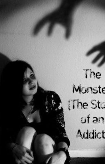 The monster ( the love story of an addict)